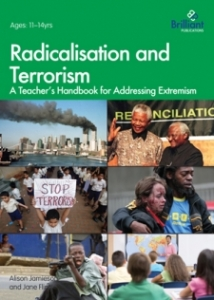 Radicalisation and Terrorism: A Teacher's Handbook for Addressing Extremism Brilliant Publications