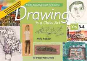9781903853610 Drawing is a Class Act, Years 3-4 Brilliant Publications