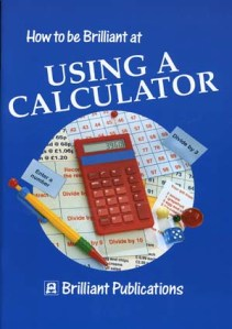 How to be Brilliant at Using a Calculator